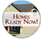See Our Ready Homes Now!